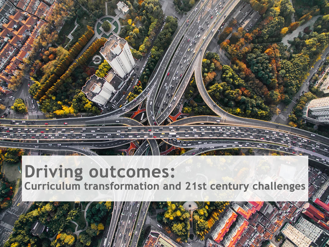 Driving outcomes: Curriculum transformation and 21st century challenges